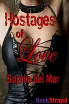 Hostages Of Love ebook by Sophie del Mar
