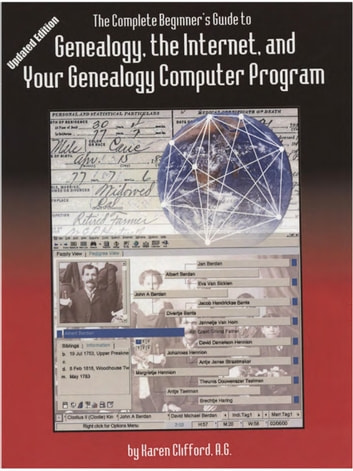 The Complete Beginner's Guide to Genealogy, the Internet, and Your Genealogy Computer Program. ebook by Karen Clifford