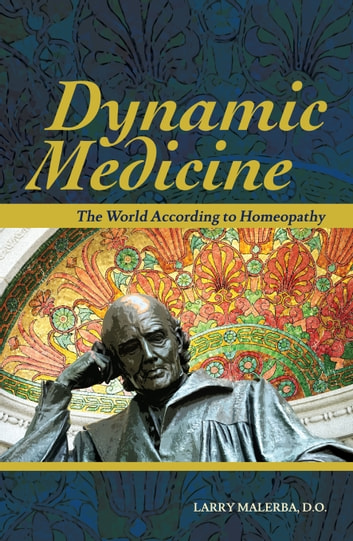 Dynamic Medicine: The World According to Homeopathy ebook by Larry Malerba, DO