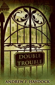 Double Trouble ebook by Andrew F. Haydock