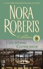 Courting Catherine ebook by Nora Roberts