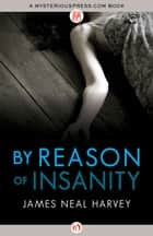 By Reason of Insanity ebook by James N Harvey