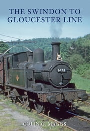 Swindon To Gloucester Line ebook by Colin G. Maggs