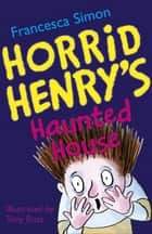 Horrid Henry's Haunted House - Book 6 ebook by Francesca Simon, Tony Ross