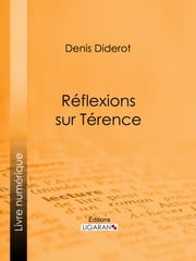 Réflexions sur Térence ebook by Ligaran,Denis Diderot