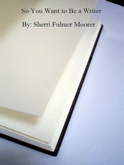 So You Want to Be a Writer ebook by Sherri Fulmer Moorer