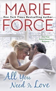 All You Need is Love - Green Mountain Book One ebook by Marie Force