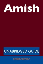 Amish - Unabridged Guide ebook by Kimberly Beverly