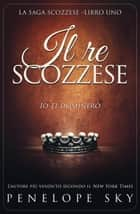 Il Re Scozzese - Scozzese, #1 eBook by Penelope Sky