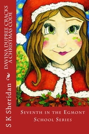 Davina Dupree Cracks a Christmas Code - 7th in Egmont School Series ebook by SK Sheridan