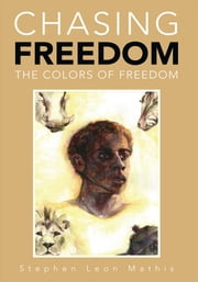Chasing Freedom ebook by Stephen Leon Mathis