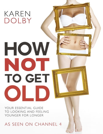 How Not to Get Old ebook by Karen Dolby