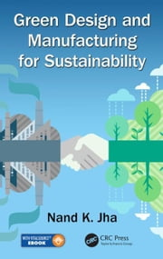 Green Design and Manufacturing for Sustainability ebook by Jha, Nand K.