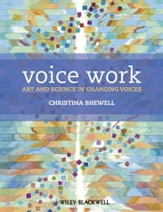Voice Work - Art and Science in Changing Voices ebook by Christina Shewell