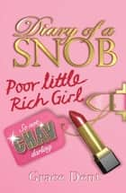 Diary of a Snob: Poor Little Rich Girl - Book 1 ebook by Grace Dent