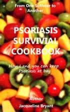 Psoriasis Survival Cookbook ebook by Jacqueline Bryant