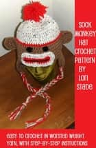 Sock Monkey Hat Crochet Pattern for Adults and Teens eBook by Lori Stade