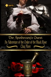 The Apothecary's Quest: An Adventure of the Order of the Black Rose ebook by Clay More