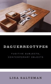 Daguerreotypes - Fugitive Subjects, Contemporary Objects ebook by Lisa Saltzman