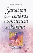 Sanacion de los chakras y conciencia del karma eBook by Keith Sherwood