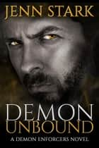 Demon Unbound - Demon Enforcers, Book 1 ebook by Jenn Stark