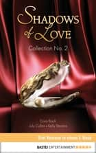 Collection No. 2 - Shadows of Love - Drei Romane in einem E-Book ebook by July Cullen, Cara Bach, Astrid Pfister