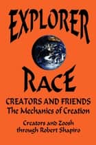 Creators and Friends - The Mechanics of Creation ebook by Robert Shapiro