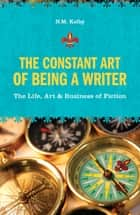 The Constant Art of Being a Writer ebook by N.M. Kelby