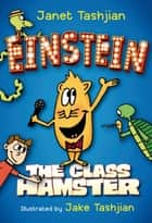 Einstein the Class Hamster ebook by Janet Tashjian, Jake Tashjian