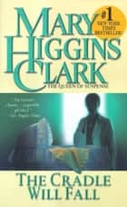 The Cradle Will Fall ebook by Mary Higgins Clark
