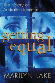 Getting Equal - The history of Australian feminism ebook by Marilyn Lake