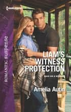 Liam's Witness Protection - A Protector Hero Romance ebook by Amelia Autin