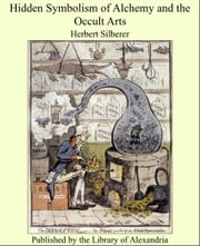 Hidden Symbolism of Alchemy and the Occult Arts ebook by Herbert Silberer