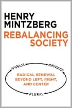 Rebalancing Society ebook by Henry Mintzberg
