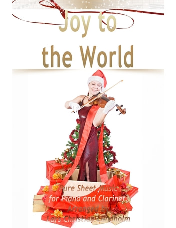 Joy to the World Pure Sheet Music for Piano and Clarinet, Arranged by Lars Christian Lundholm ebook by Lars Christian Lundholm