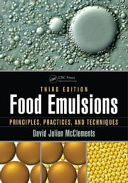 Food Emulsions: Principles, Practices, and Techniques, Third Edition ebook by McClements, David Julian