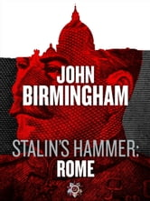 Stalin's Hammer: Rome (An Axis of Time Novella) ebook by John Birmingham