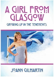 A GIRL FROM GLASGOW - Growing Up In The Tenements ebook by Joann Gilmartin