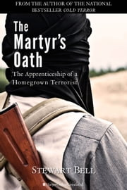 The Martyr's Oath - The Apprenticeship of a Homegrown Terrorist ebook by Stewart Bell