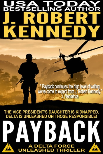 Payback - A Delta Force Unleashed Thriller, Book #1 ebook by J. Robert Kennedy