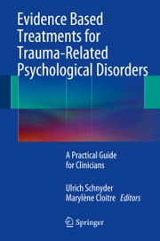 Evidence Based Treatments for Trauma-Related Psychological Disorders - A Practical Guide for Clinicians ebook by Ulrich Schnyder,Marylène Cloitre