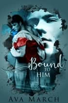 Bound to Him (Bound Series Book 2) ebook by Ava March