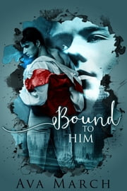 Bound to Him ebook by Ava March