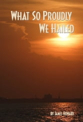 What So Proudly We Hailed ebook by James Howard