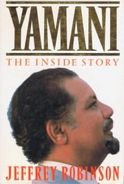 Yamani: The Inside Story ebook by Jeffrey Robinson