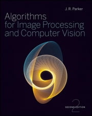 Algorithms for Image Processing and Computer Vision ebook by J. R. Parker