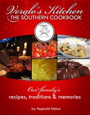 Verglo's Kitchen The Southern Cookbook - Our Family's Recipes, Traditions and Memories. ebook by Reginald Stidum