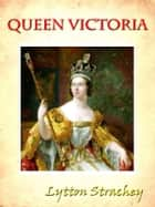 Queen Victoria [Annotated] ebook by Lytton Strachey