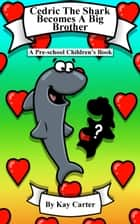 Cedric The Shark Becomes A Big Brother - Bedtime Stories For Children, #8 ebook by Kay Carter