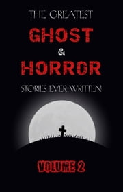 The Greatest Ghost and Horror Stories Ever Written: volume 2 (30 short stories) ebook by M. R. James, E. F. Benson, Ambrose Bierce,...